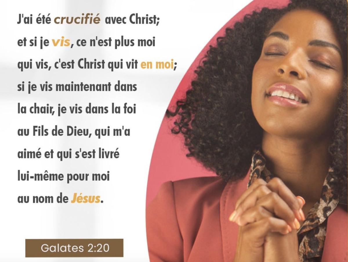 « J'ai été crucifié avec Christ; et si je vis, ce n'est plus moi qui vis, c'est Christ qui vit en moi » (Galates 2:20)