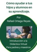 Introducción a la Didáctica Virtual. Para padres y maestros.