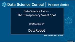 DSC Podcast Series: Data Science Fails: The Transparency Sweet Spot
