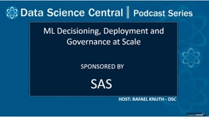 DSC Podcast Series: ML Decisioning, Deployment and Governance at Scale