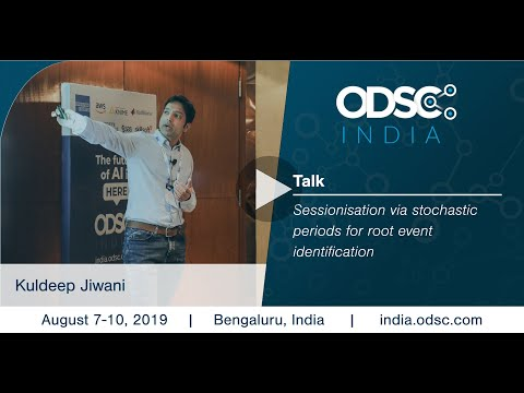Sessionisation via stochastic periods for root event identification by Kuldeep Jiwani #ODSC_India