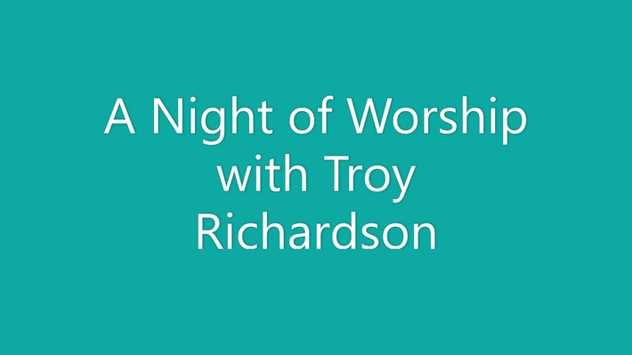 Night of Worship with Troy Richardson