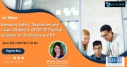 Managing Safety, Regulations and Issues Related to COVID-19: Practical Guidance for Employers and HR