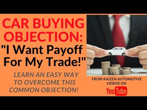 "CAR BUYING OBJECTION: ""I Want Payoff For My Trade!"" Learn An Easy Way To Overcome This Objection"
