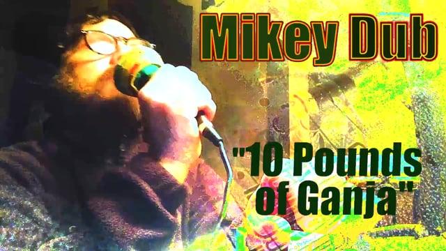 "Mikey Dub ""10 Pounds of Ganja"""