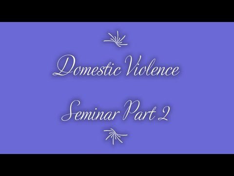 "Domestic Violence Seminar - Part 2 - S1 - Part 1B (""Cause & Effect of Abuse"") on 8-31-2020"