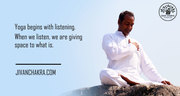 Yoga Begins with listening. When we listen, we are giving space to what is.