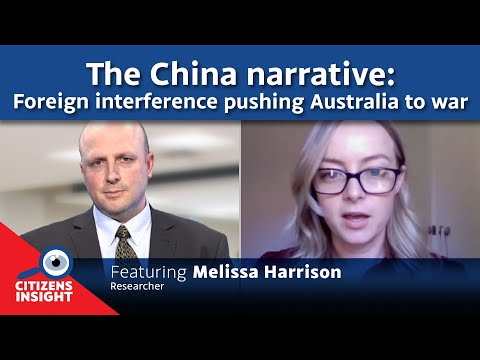CITIZENS INSIGHT – The foreign interference pushing Australia to war with China – Melissa Harrison
