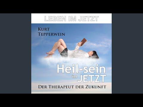 Leben im Jetzt: Heil-sein im Jetzt (Der Therapeut der Zukunft)