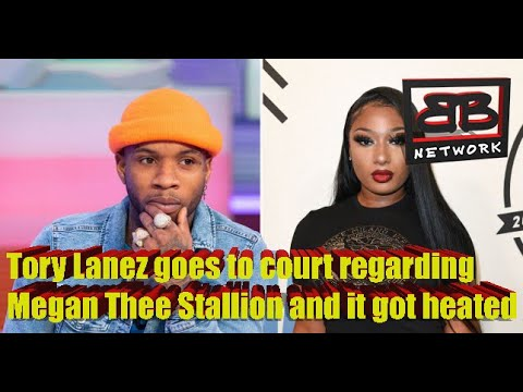 Tory Lanez goes to court regarding Megan Thee Stallion and it got heated