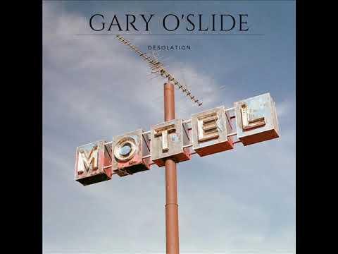 Gary O'Slide   Désolation