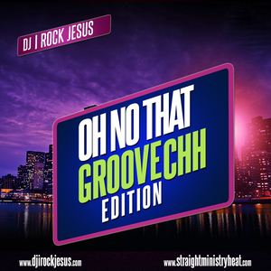 DJ I Rock Jesus Presents On No That Groove CHH Edition