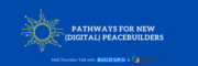 Thursday Talk – Pathways for New (Digital) Peacebuilders