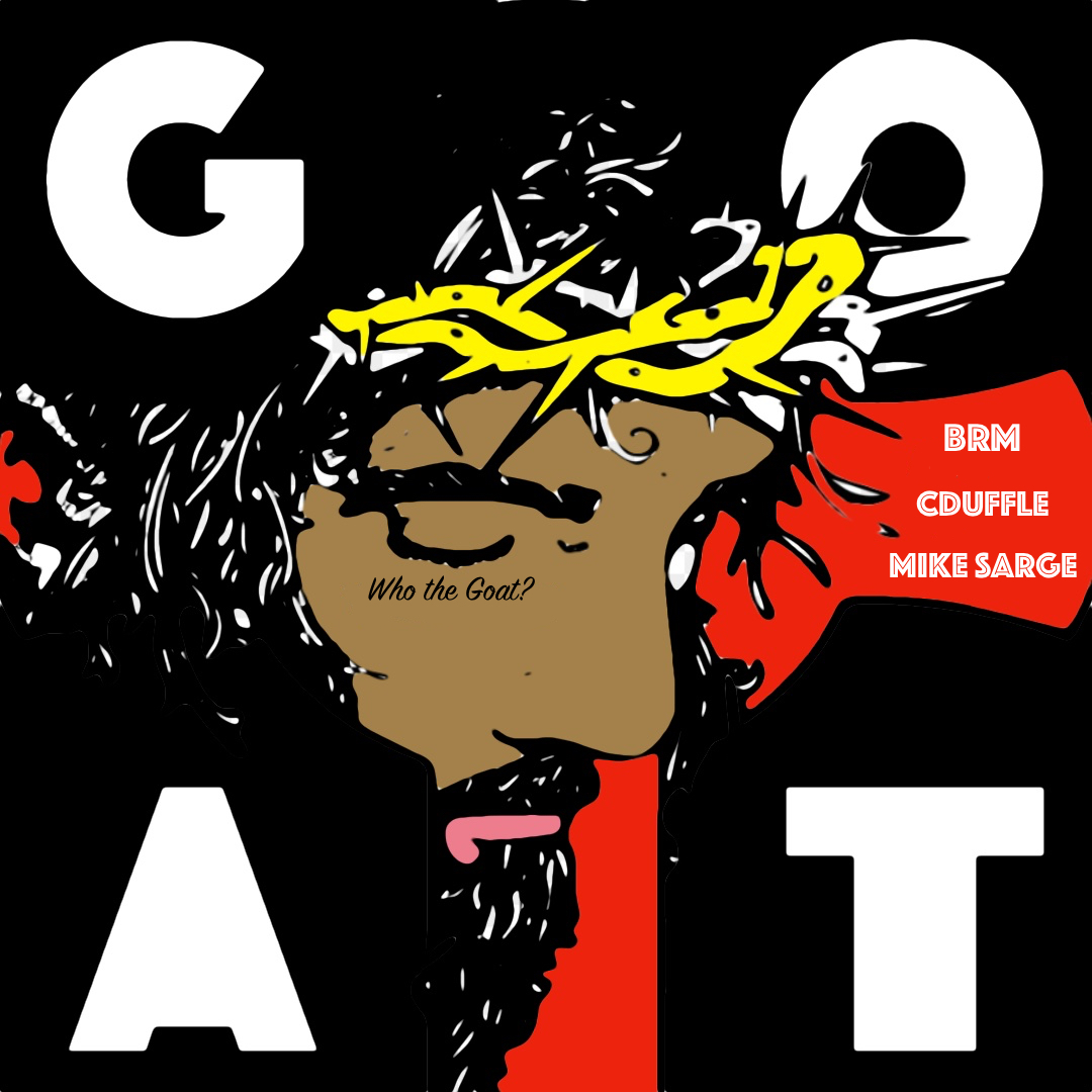 First Listen! BRM - Who the Goat ft. C Duffle & Mike Sarge BRM - Who the Goat ft. C Duffle & Mike Sarge Drops Oct 26th