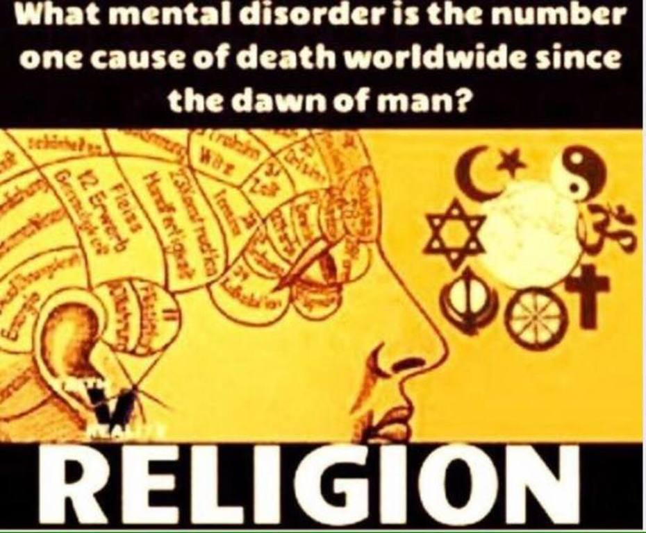 Religion is a World Wide Mental Ilness and a Thoughtless Condition,The Biggest Scam over the Countless Millenium