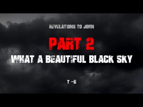 Revelations to John - What A Beautiful Black Sky (Part 2)