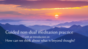 Guided Non-dual Meditation Practice Live Stream On-line