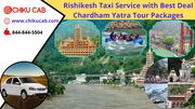 Rishikesh Taxi Service with Best Deal Char Dham Yatra Tour Packages