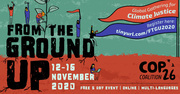 The COP26 Coalition's From The Ground Up:Global Gathering for Climate Justice
