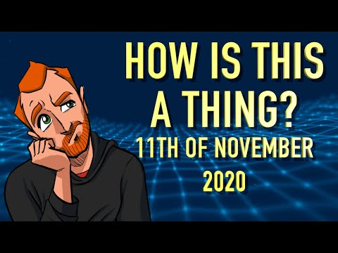 How is This a Thing? 11th of November 2020