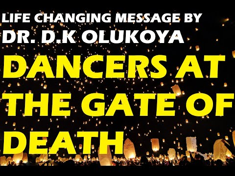 DANCERS AT THE GATE OF DEATH | DR. DANIEL OLUKOYA