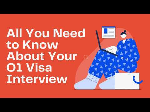 All You Need to Know About Your O1 Visa Interview