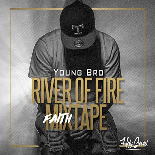 If You Have Not Heard This Album Before, You Need To! River of Fire FaithMixtape Young Bro