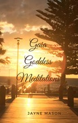 Gaia Goddess Meditations by Jayne Mason