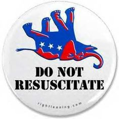 Button: upside-down dead Republican elephant with 'DO NOT RESUSCITATE'