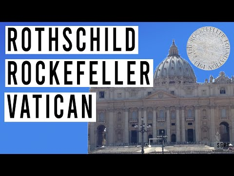 Rothschild and Rockefeller Team Up With the Vatican! Follow the Money...