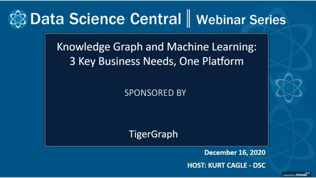 DSC Webinar Series: Knowledge Graph and Machine Learning: 3 Key Business Needs, One Platform