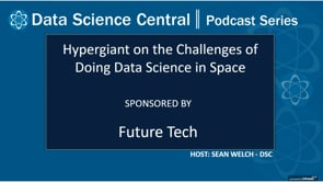 DSC Podcast Series: Hypergiant on the Challenges of Doing Data Science in Space