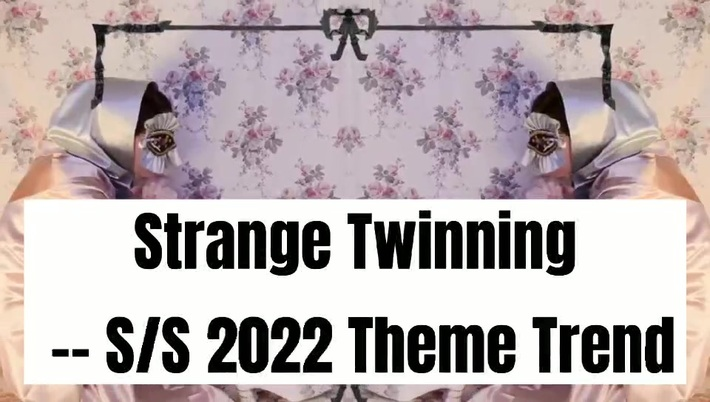 Strange Twinning SS 2022 Theme Trend | POP Fashion