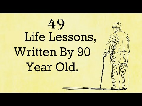 49 Life Lessons, Written by a 90 year old. (Lessons especially for younger generation .)