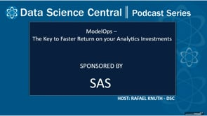 DSC Podcast Series: ModelOps – The Key to Faster Return on your Analytics Investments