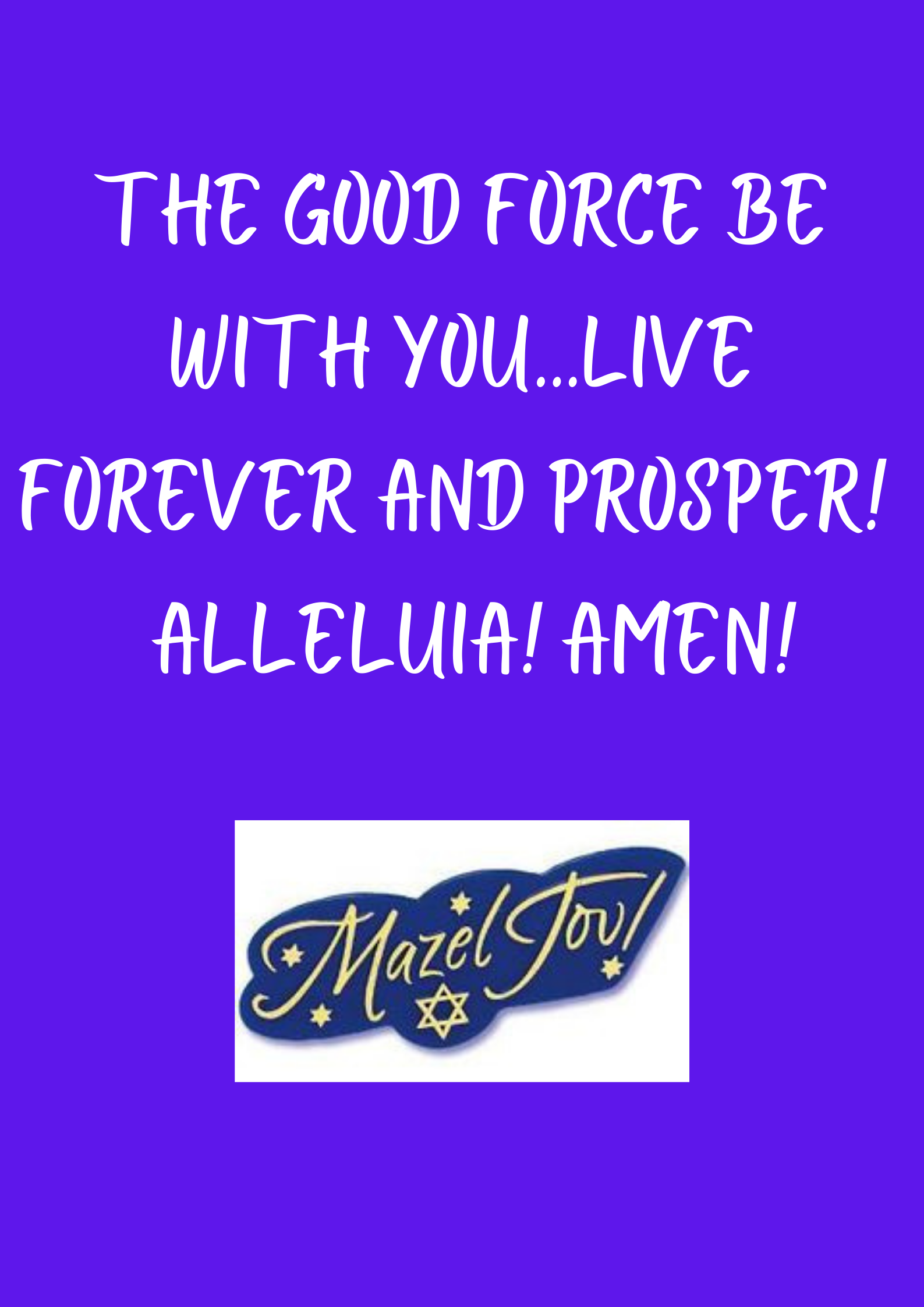 the good force be with you ... live forever and prosper!