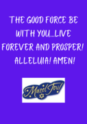 the good force be with you ... live forever and prosper! (1)