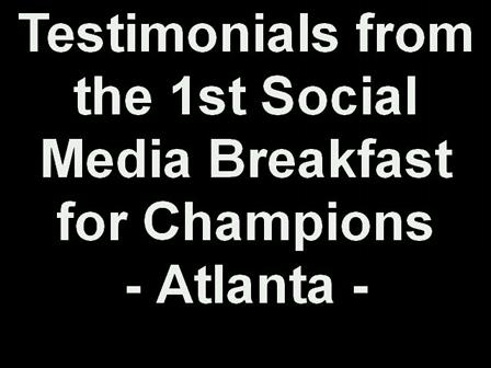 Testimonials from the 1st Social Media Breakfast for Champions - Atlanta -