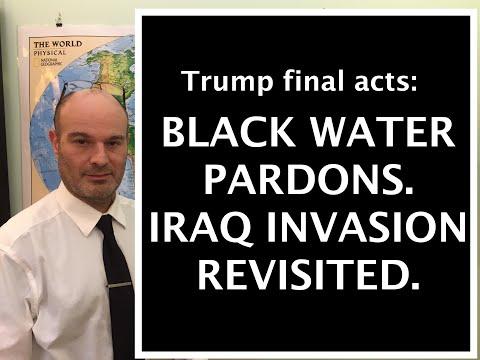 Trump final days: Black Water Pardons. Nisour Square Massacre, Iraq invasion, & Global Warming