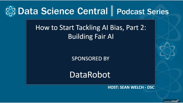 DSC Podcast Series: How to Start Tackling AI Bias, Part 2: Building Fair AI