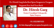 Dr. Hitesh Garg India Best Spine Surgeon in Gurgaon Supports You And Your Back
