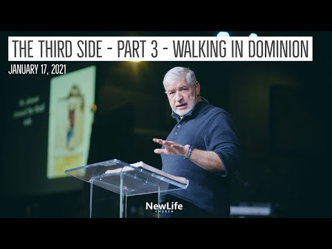 New Life Church --The Third Side - Part 3 - Walking In Dominion -- 1-17-21