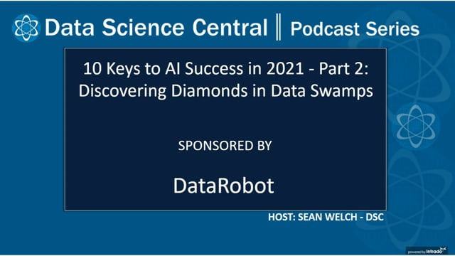 DSC Podcast Series: 10 Keys to AI Success in 2021 - Part 2: Discovering Diamonds in Data Swamps