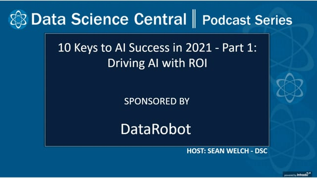 DSC Podcast Series: 10 Keys to AI Success in 2021 - Part 1: Driving AI with ROI
