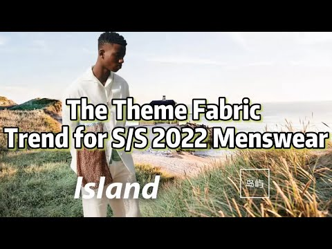 Island of The Theme Fabric Trend for SS 2022 Menswear | POP Fashion