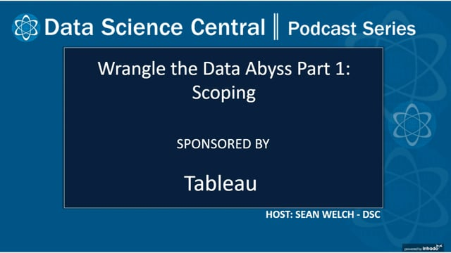 DSC Podcast Series: Wrangle the Data Abyss Part 1: Scoping