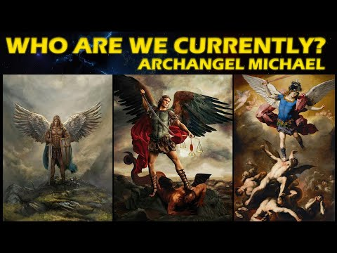 WHO ARE WE CURRENTLY? - ARCHANGEL MICHAEL