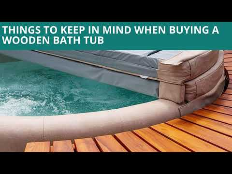 Things to keep in mind when Buying a Wooden Bath Tub
