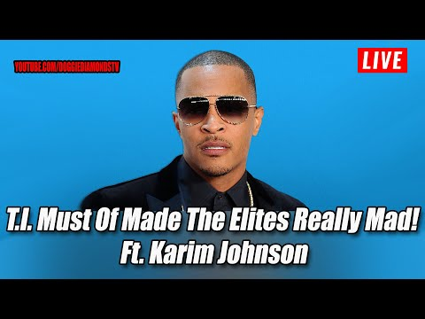 Topic : What did T.I. do that  Made The Elites  Really Mad!?  Ft. Karim Johnson