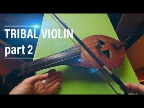 Tribal Violin - Part 2